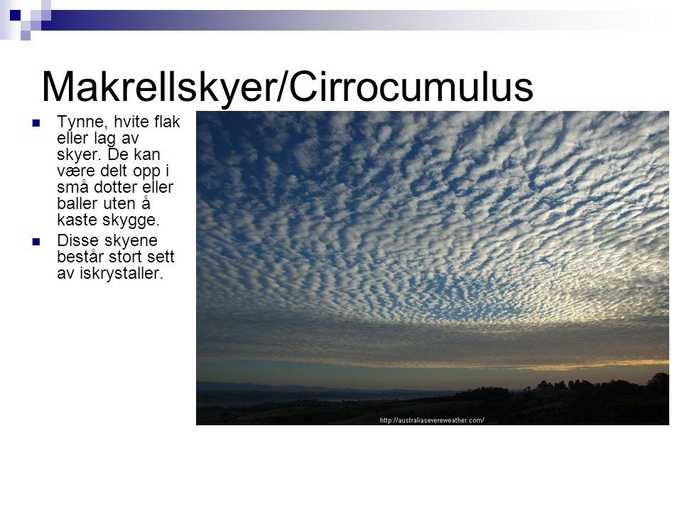 Makrellskyer/Cirrocumulus  Tynne, hvite flak eller lag av skyer. De kan være delt opp i små dotter eller baller uten å kaste skygge.  Disse skyene b