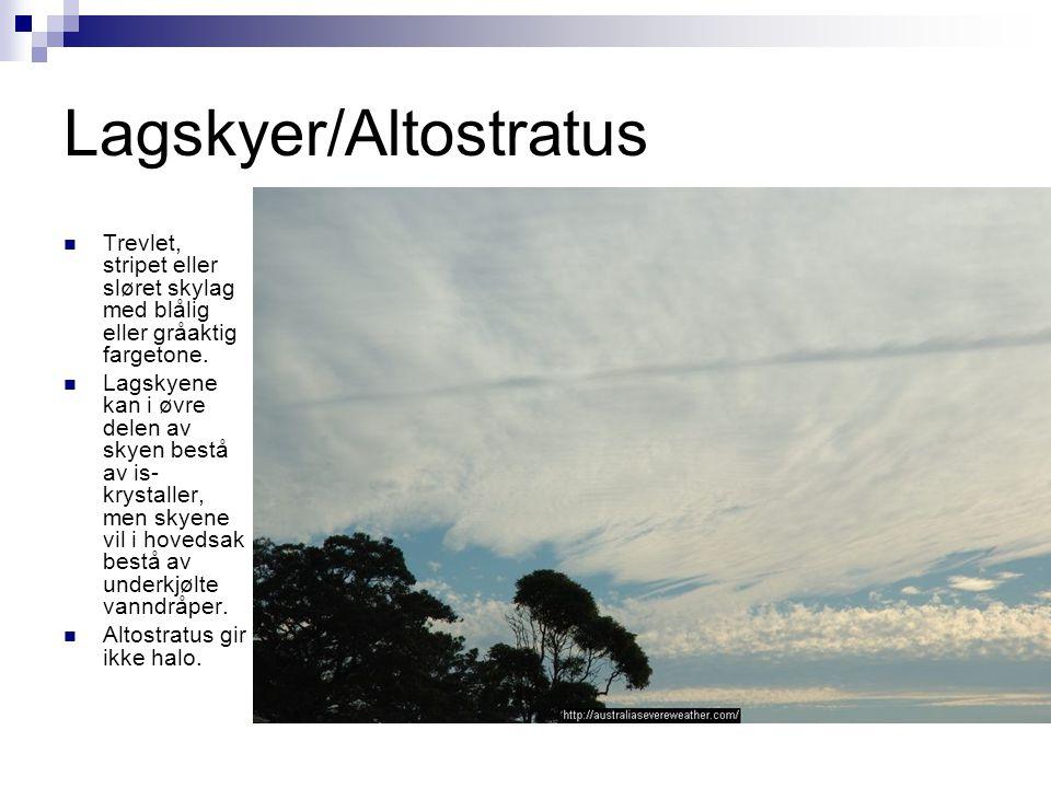 Lagskyer/Altostratus  Trevlet, stripet eller sløret skylag med blålig eller gråaktig fargetone.  Lagskyene kan i øvre delen av skyen bestå av is- kr