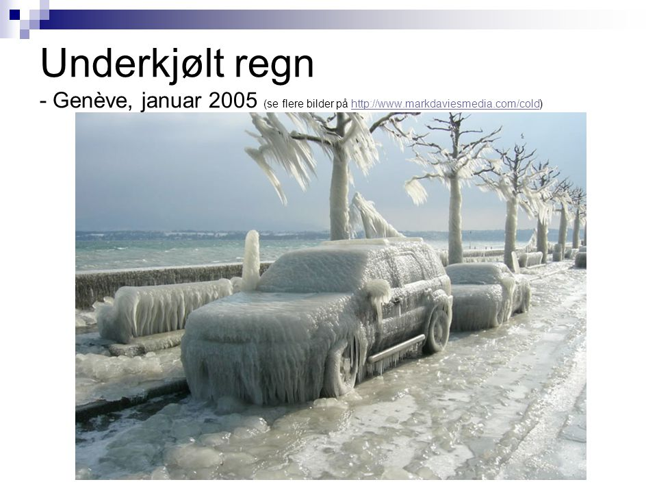 Underkjølt regn - Genève, januar 2005 (se flere bilder på http://www.markdaviesmedia.com/cold)http://www.markdaviesmedia.com/cold