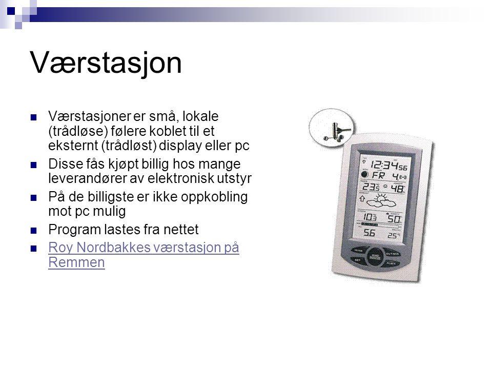 Værstasjon  Værstasjoner er små, lokale (trådløse) følere koblet til et eksternt (trådløst) display eller pc  Disse fås kjøpt billig hos mange lever