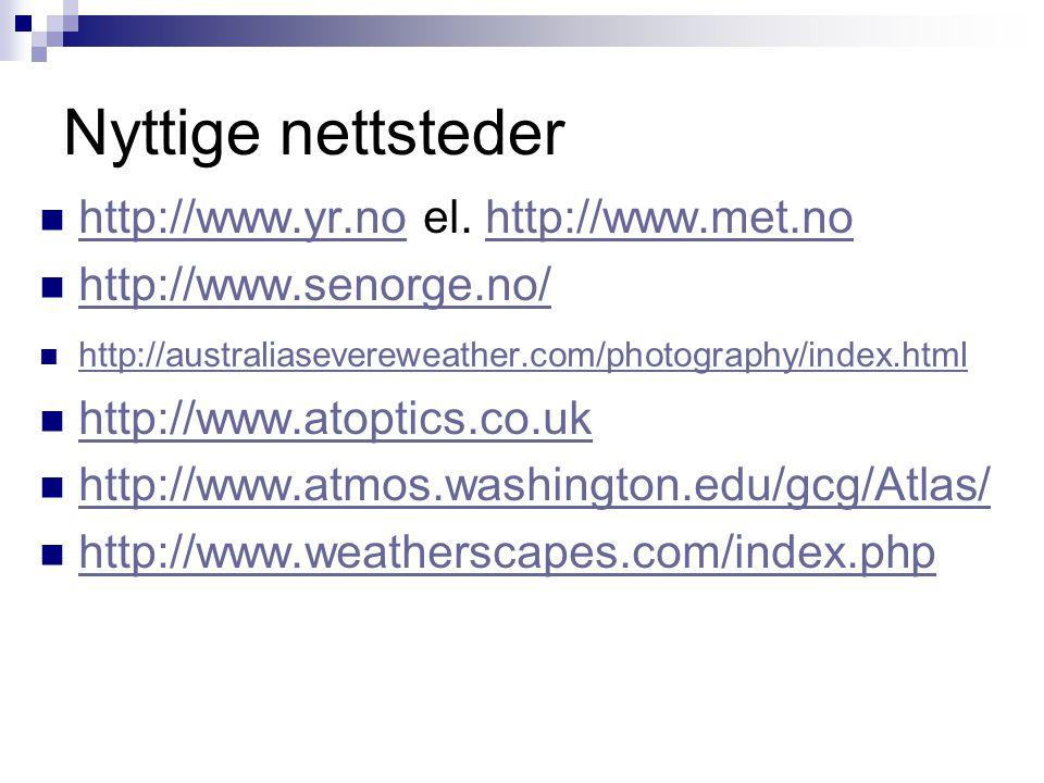 Nyttige nettsteder  http://www.yr.no el. http://www.met.no http://www.yr.nohttp://www.met.no  http://www.senorge.no/ http://www.senorge.no/  http:/