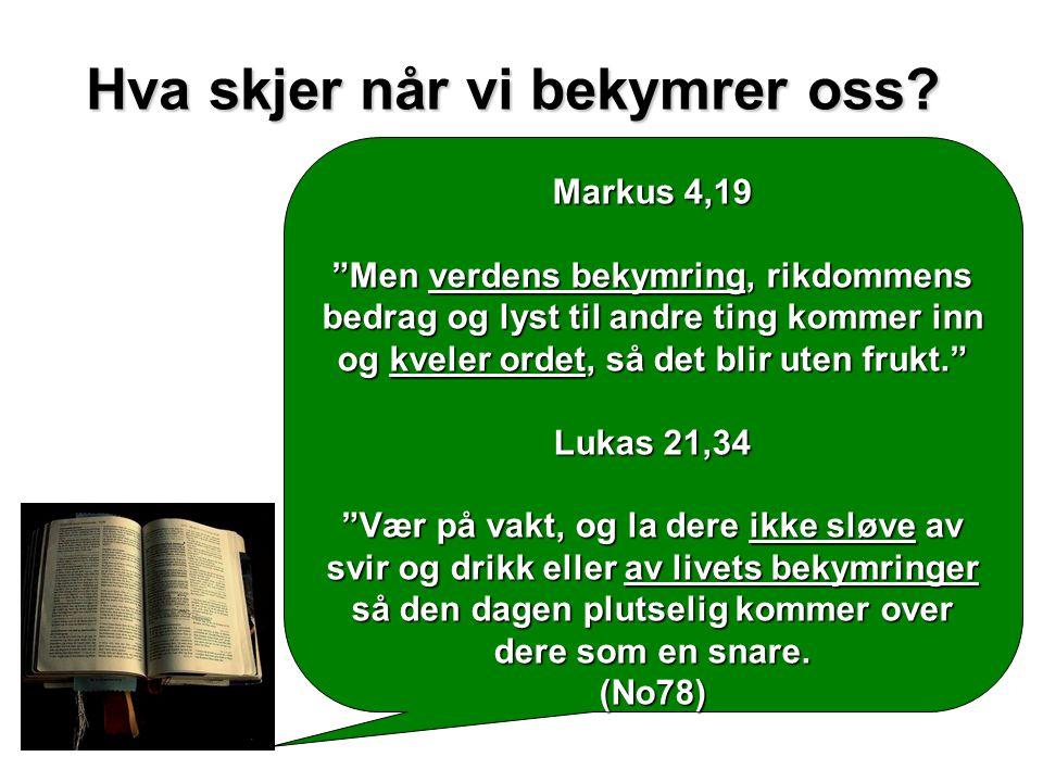 """Markus 4,19 """"Men verdens bekymring, rikdommens bedrag og lyst til andre ting kommer inn og kveler ordet, så det blir uten frukt."""" Lukas 21,34 """"Vær på"""