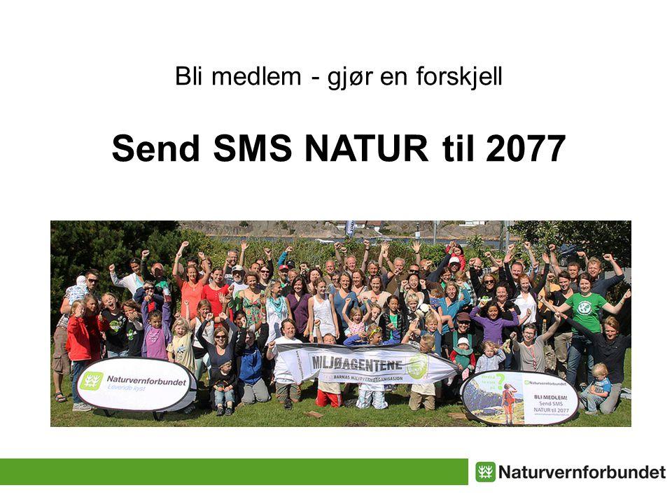 Bli medlem - gjør en forskjell Send SMS NATUR til 2077