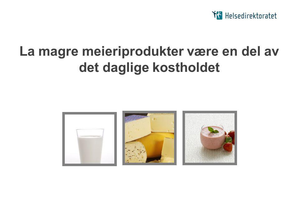 La magre meieriprodukter være en del av det daglige kostholdet