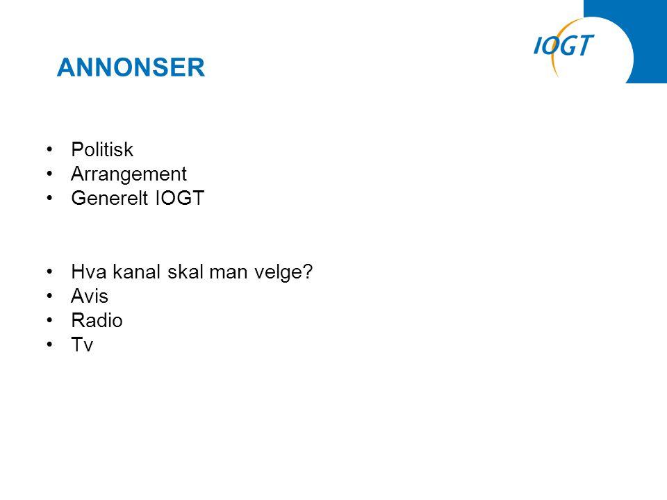 •Politisk •Arrangement •Generelt IOGT •Hva kanal skal man velge? •Avis •Radio •Tv