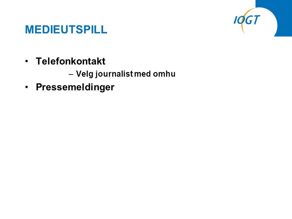 MEDIEUTSPILL •Telefonkontakt –Velg journalist med omhu •Pressemeldinger