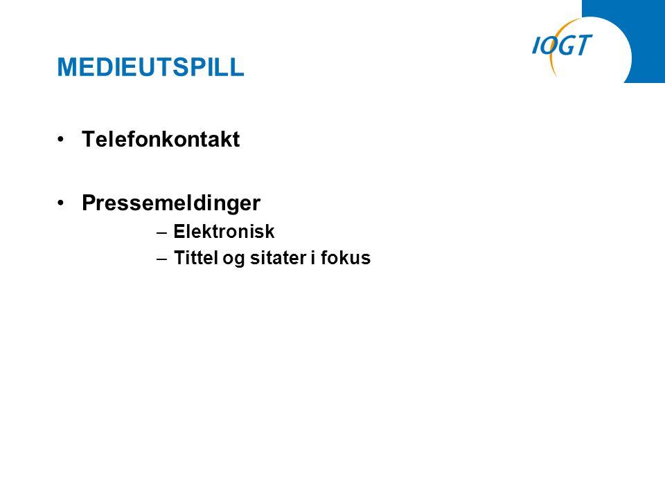 MEDIEUTSPILL •Telefonkontakt •Pressemeldinger –Elektronisk –Tittel og sitater i fokus
