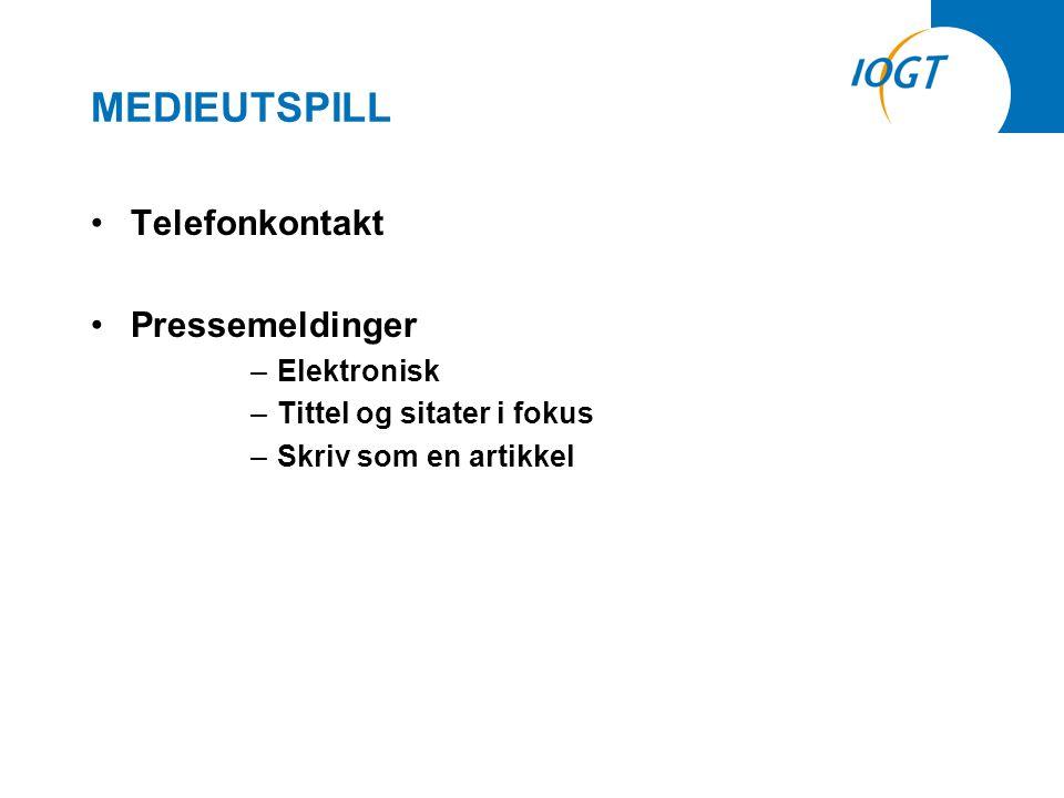 MEDIEUTSPILL •Telefonkontakt •Pressemeldinger –Elektronisk –Tittel og sitater i fokus –Skriv som en artikkel