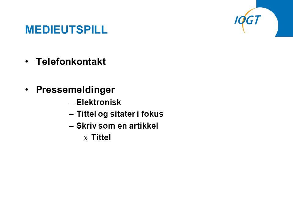 MEDIEUTSPILL •Telefonkontakt •Pressemeldinger –Elektronisk –Tittel og sitater i fokus –Skriv som en artikkel »Tittel