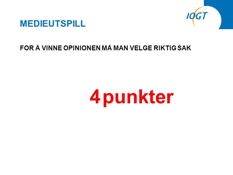MEDIEUTSPILL FOR Å VINNE OPINIONEN MÅ MAN VELGE RIKTIG SAK 4 punkter