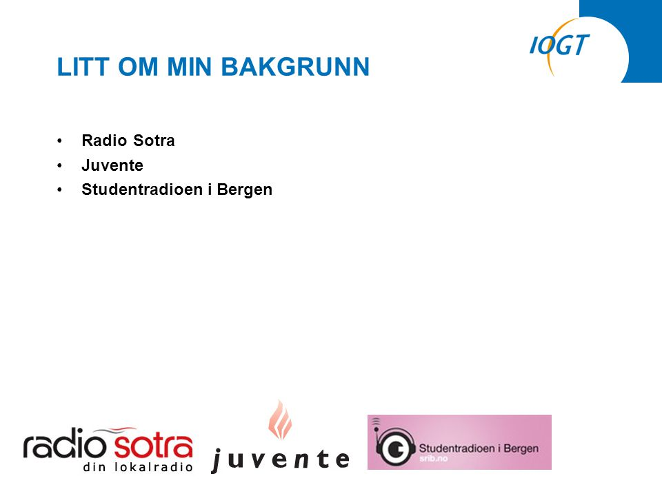 LITT OM MIN BAKGRUNN •Radio Sotra •Juvente •Studentradioen i Bergen