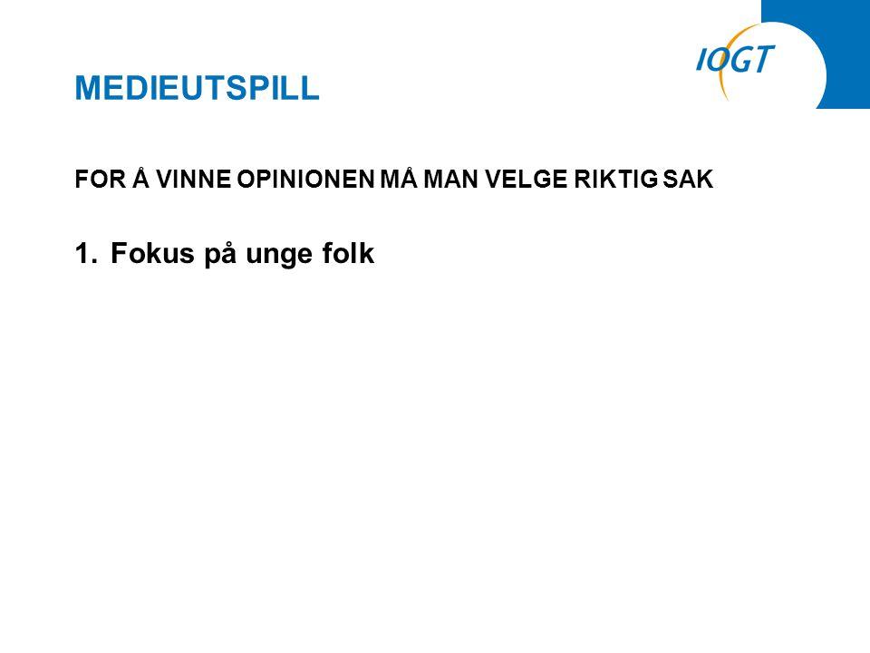 MEDIEUTSPILL FOR Å VINNE OPINIONEN MÅ MAN VELGE RIKTIG SAK 1.Fokus på unge folk
