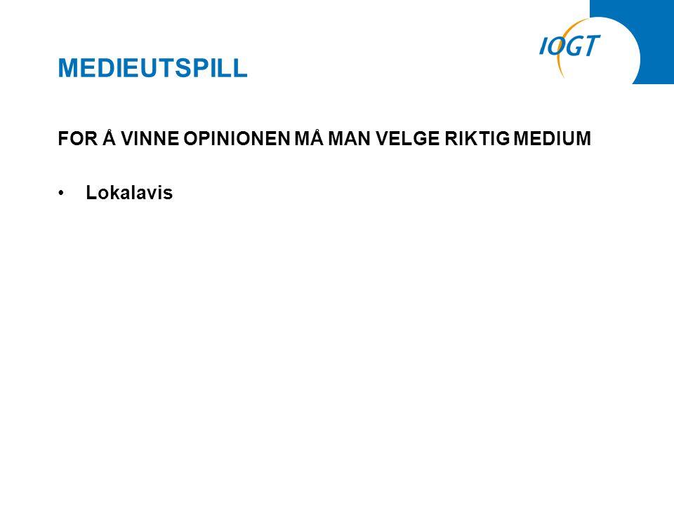 MEDIEUTSPILL FOR Å VINNE OPINIONEN MÅ MAN VELGE RIKTIG MEDIUM •Lokalavis