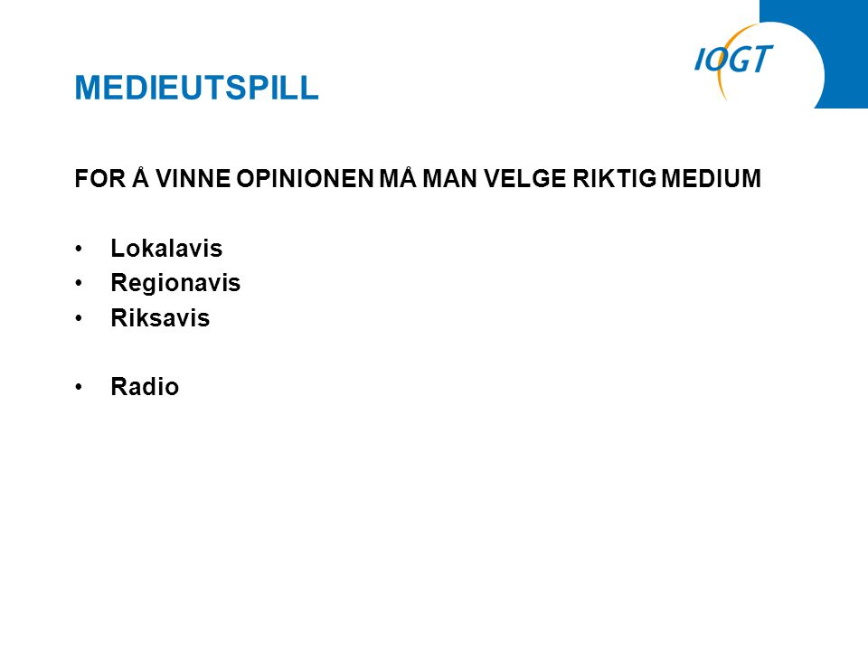MEDIEUTSPILL FOR Å VINNE OPINIONEN MÅ MAN VELGE RIKTIG MEDIUM •Lokalavis •Regionavis •Riksavis •Radio
