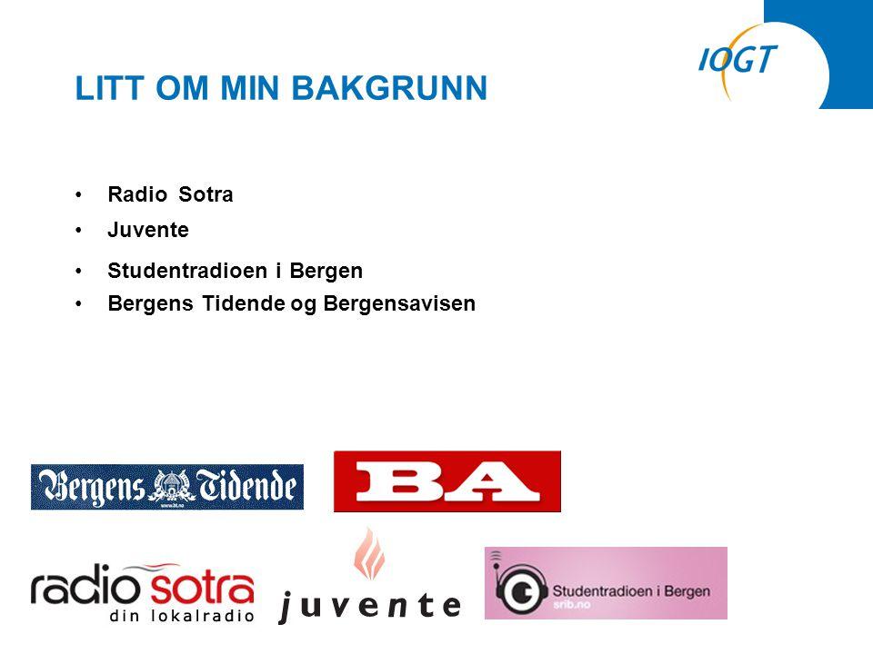 LITT OM MIN BAKGRUNN •Radio Sotra •Juvente •Studentradioen i Bergen •Bergens Tidende og Bergensavisen •Gudbrandsdølen Dagningen
