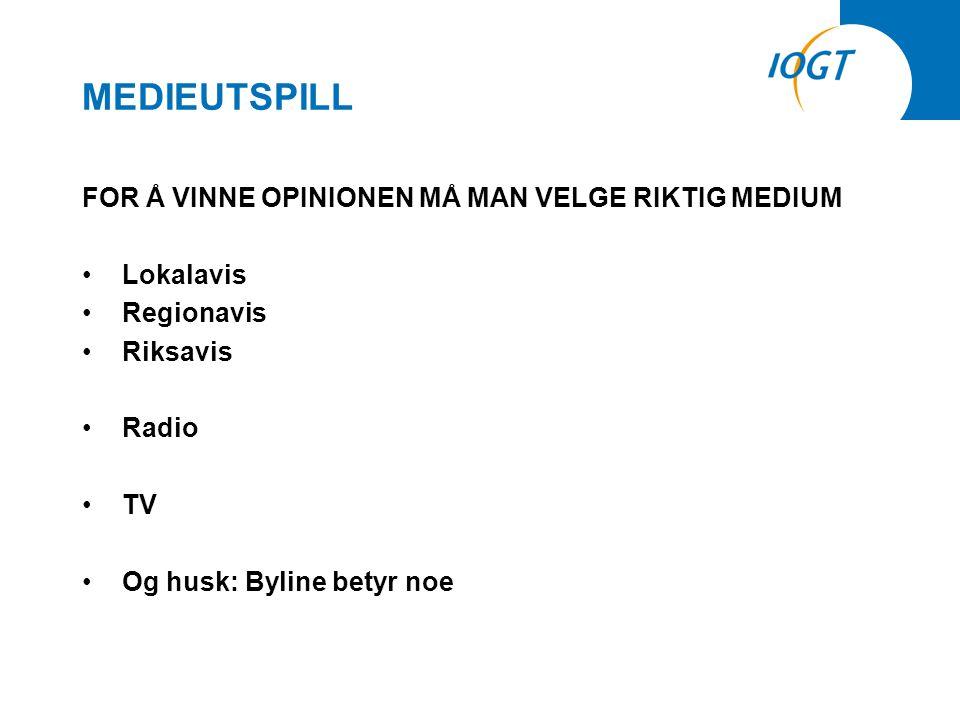 MEDIEUTSPILL FOR Å VINNE OPINIONEN MÅ MAN VELGE RIKTIG MEDIUM •Lokalavis •Regionavis •Riksavis •Radio •TV •Og husk: Byline betyr noe