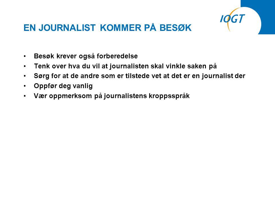 EN JOURNALIST KOMMER PÅ BESØK •Besøk krever også forberedelse •Tenk over hva du vil at journalisten skal vinkle saken på •Sørg for at de andre som er tilstede vet at det er en journalist der •Oppfør deg vanlig •Vær oppmerksom på journalistens kroppsspråk