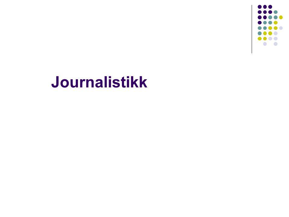 Journalistikk er å velge: - Hva vil du skrive om.- Hvor skal du hente informasjon.