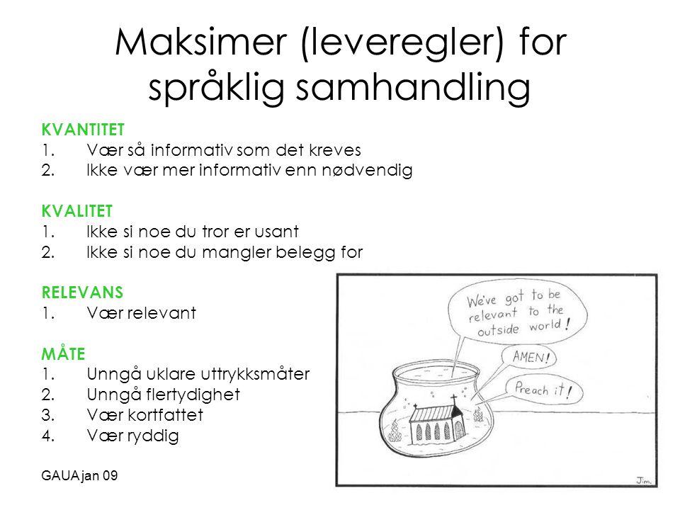 GAUA jan 09 Maksimer (leveregler) for språklig samhandling KVANTITET 1.Vær så informativ som det kreves 2.Ikke vær mer informativ enn nødvendig KVALIT