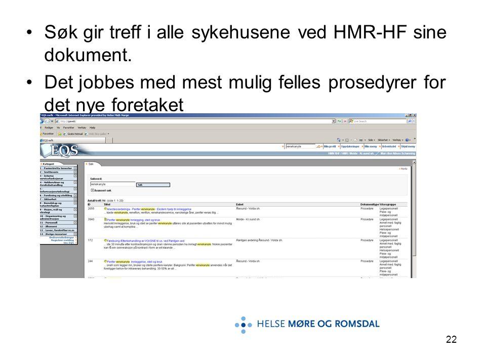 22 •Søk gir treff i alle sykehusene ved HMR-HF sine dokument. •Det jobbes med mest mulig felles prosedyrer for det nye foretaket