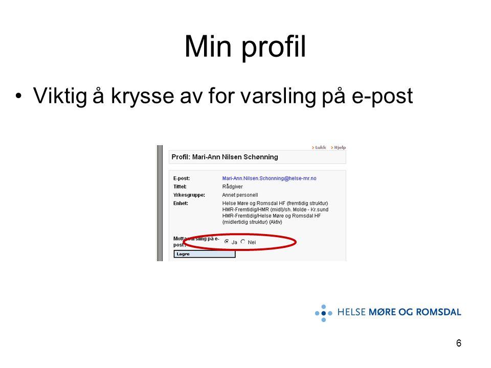 6 •Viktig å krysse av for varsling på e-post Min profil