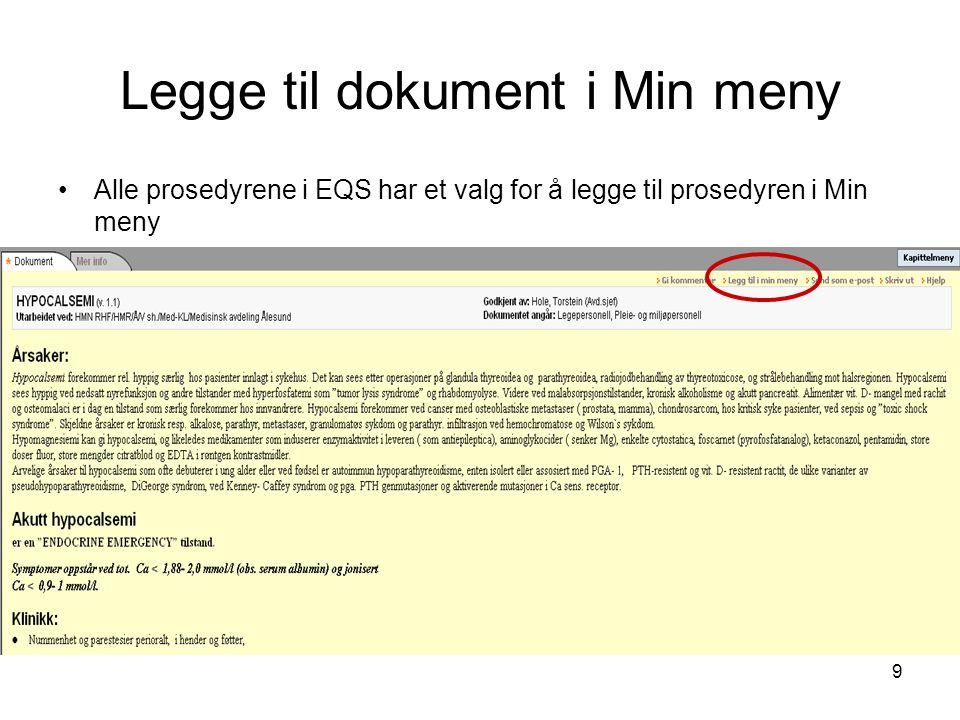 9 Legge til dokument i Min meny •Alle prosedyrene i EQS har et valg for å legge til prosedyren i Min meny