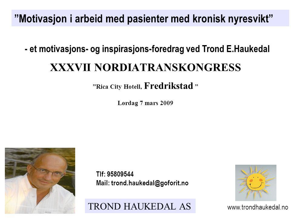 """TROND HAUKEDAL AS XXXVII NORDIATRANSKONGRESS """"Rica City Hotell, Fredrikstad """" Lørdag 7 mars 2009 """"Motivasjon i arbeid med pasienter med kronisk nyresv"""