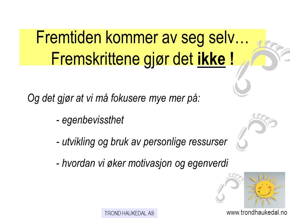 TROND HAUKEDAL AS www.trondhaukedal.no FORNUFTFØLELSER Mål: Utvikling Mål: Stabilitet Vår personlighet :