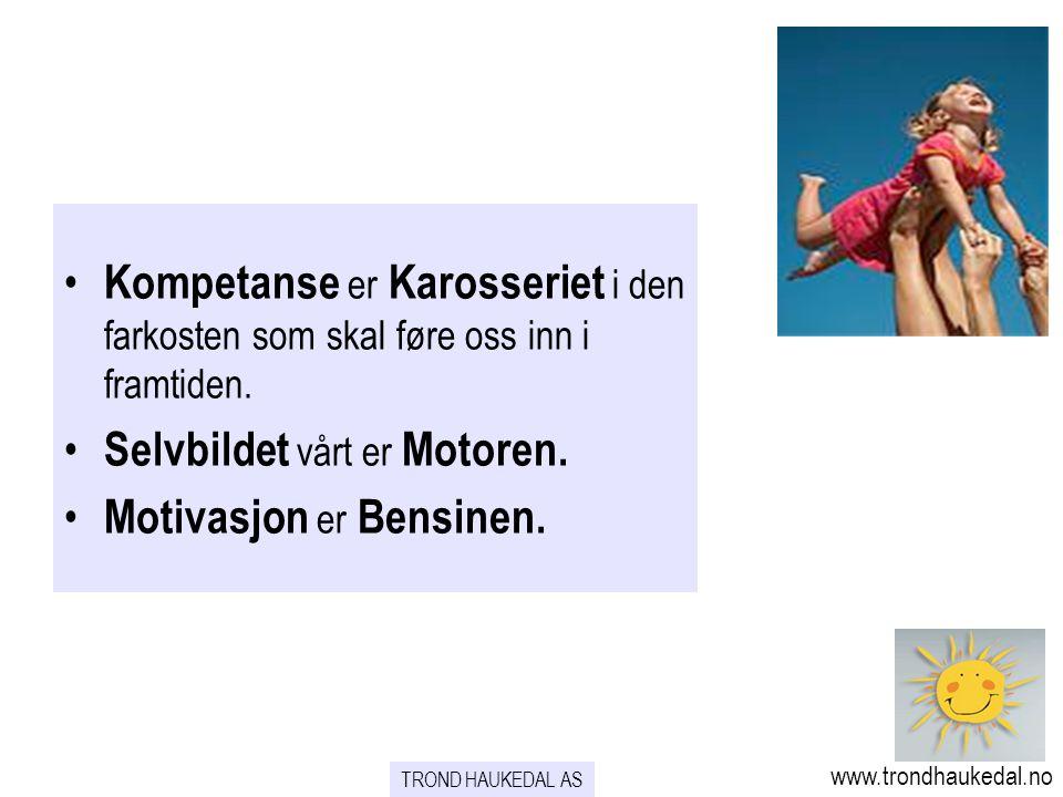 www.trondhaukedal.no TROND HAUKEDAL AS • Kompetanse er Karosseriet i den farkosten som skal føre oss inn i framtiden. • Selvbildet vårt er Motoren. •