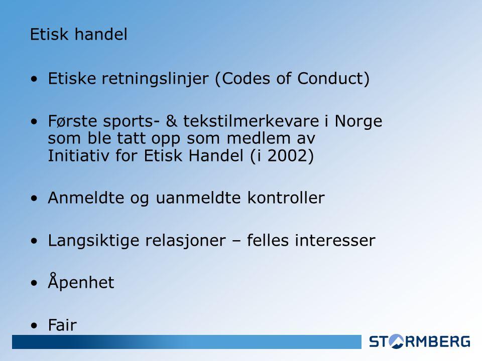 Etisk handel •Etiske retningslinjer (Codes of Conduct) •Første sports- & tekstilmerkevare i Norge som ble tatt opp som medlem av Initiativ for Etisk Handel (i 2002) •Anmeldte og uanmeldte kontroller •Langsiktige relasjoner – felles interesser •Åpenhet •Fair