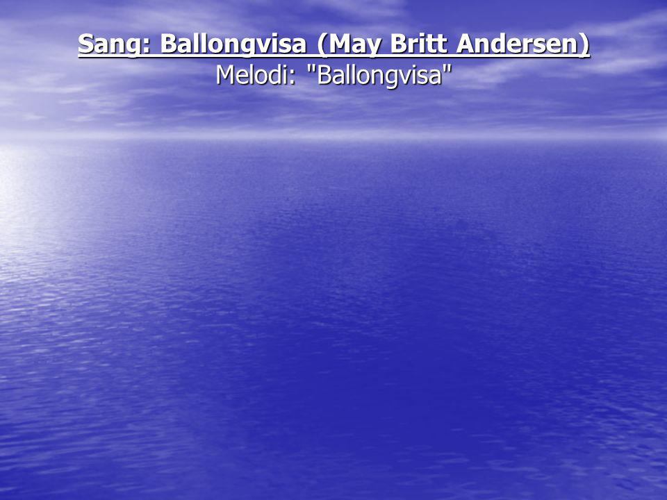 Sang: Ballongvisa (May Britt Andersen) Melodi: Ballongvisa