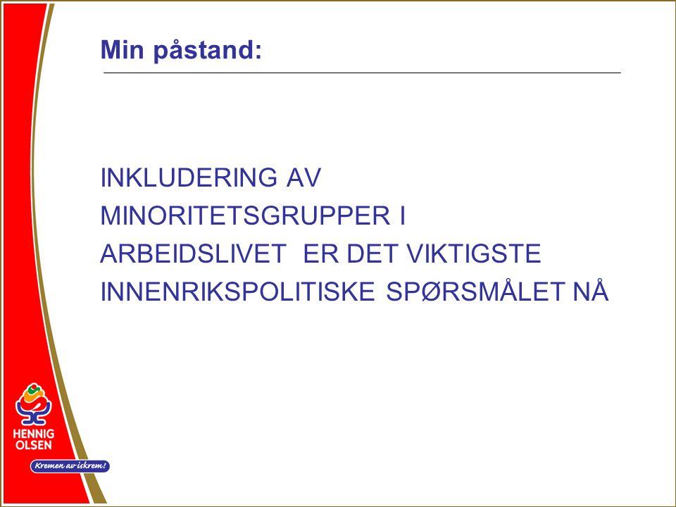 Min påstand: INKLUDERING AV MINORITETSGRUPPER I ARBEIDSLIVET ER DET VIKTIGSTE INNENRIKSPOLITISKE SPØRSMÅLET NÅ