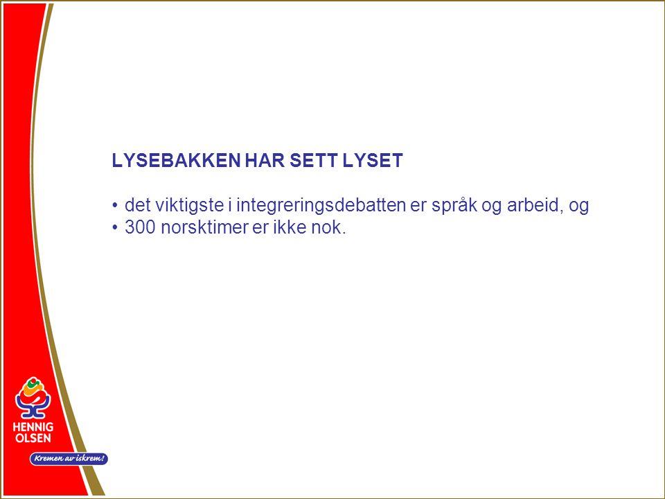 LYSEBAKKEN HAR SETT LYSET •det viktigste i integreringsdebatten er språk og arbeid, og •300 norsktimer er ikke nok.