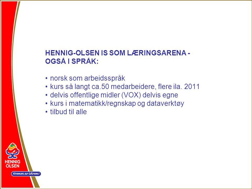 HENNIG-OLSEN IS SOM LÆRINGSARENA - OGSÅ I SPRÅK: •norsk som arbeidsspråk •kurs så langt ca.50 medarbeidere, flere ila.