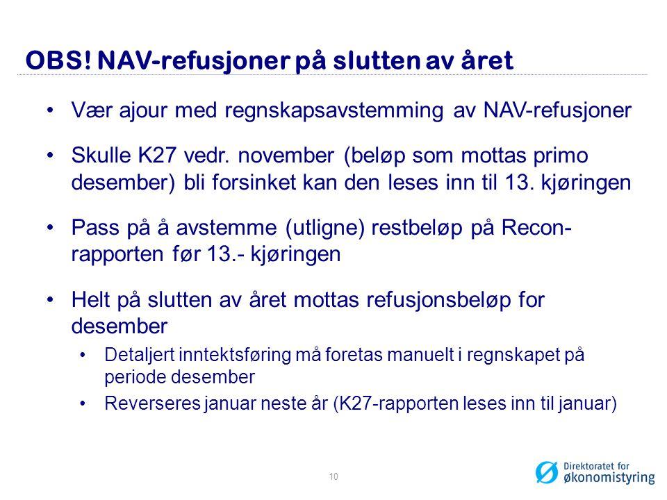 OBS! NAV-refusjoner på slutten av året •Vær ajour med regnskapsavstemming av NAV-refusjoner •Skulle K27 vedr. november (beløp som mottas primo desembe