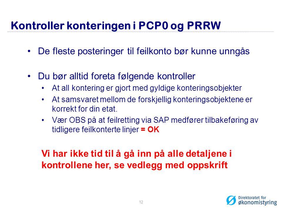 Kontroller konteringen i PCP0 og PRRW •De fleste posteringer til feilkonto bør kunne unngås •Du bør alltid foreta følgende kontroller •At all konterin