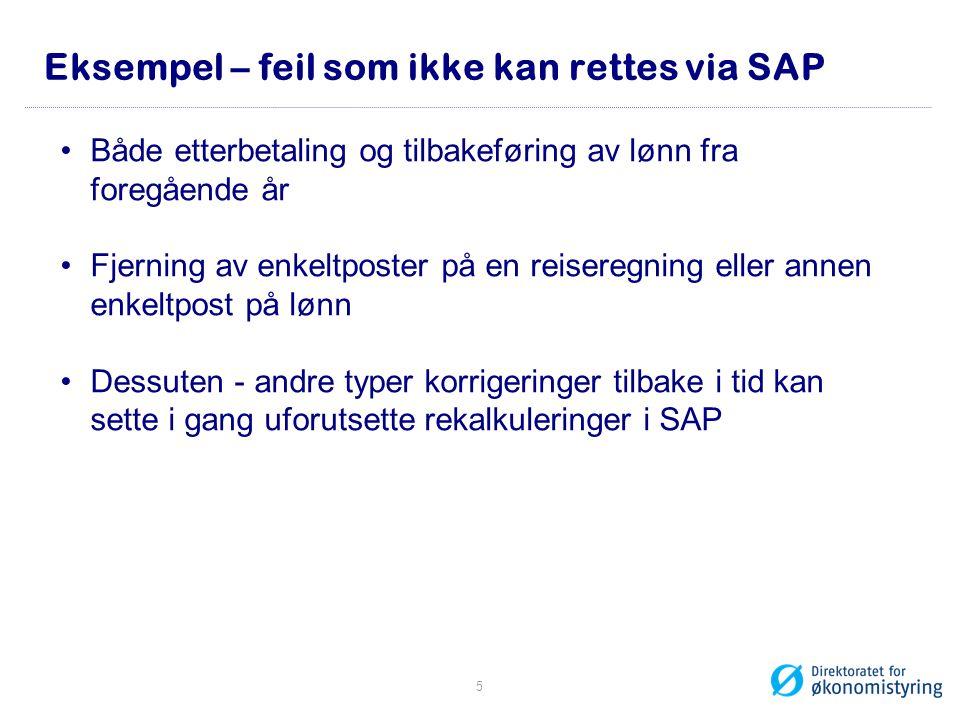 Eksempel – feil som ikke kan rettes via SAP •Både etterbetaling og tilbakeføring av lønn fra foregående år •Fjerning av enkeltposter på en reiseregnin