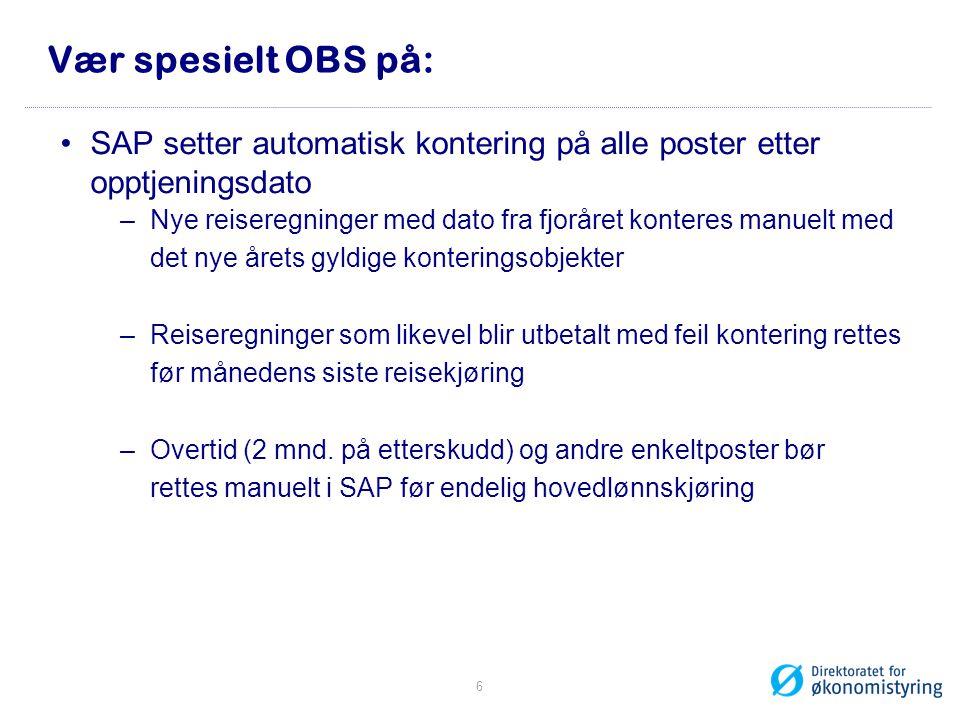 Vær spesielt OBS på: •SAP setter automatisk kontering på alle poster etter opptjeningsdato –Nye reiseregninger med dato fra fjoråret konteres manuelt