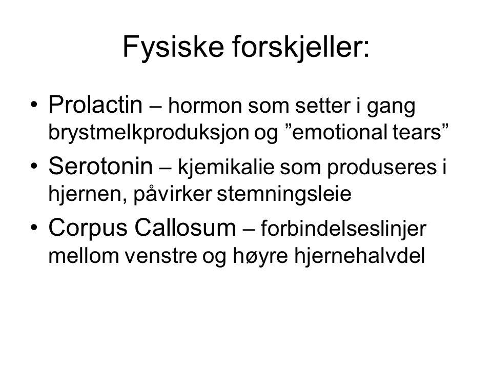 """Fysiske forskjeller: •Prolactin – hormon som setter i gang brystmelkproduksjon og """"emotional tears"""" •Serotonin – kjemikalie som produseres i hjernen,"""