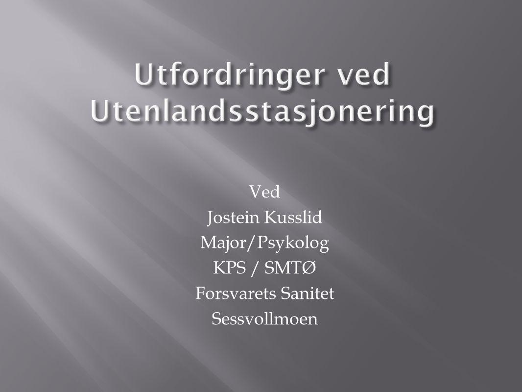 Ved Jostein Kusslid Major/Psykolog KPS / SMTØ Forsvarets Sanitet Sessvollmoen