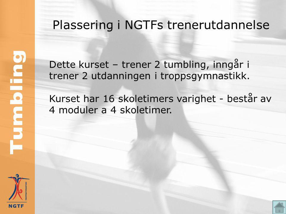 Plassering i NGTFs trenerutdannelse Dette kurset – trener 2 tumbling, inngår i trener 2 utdanningen i troppsgymnastikk.