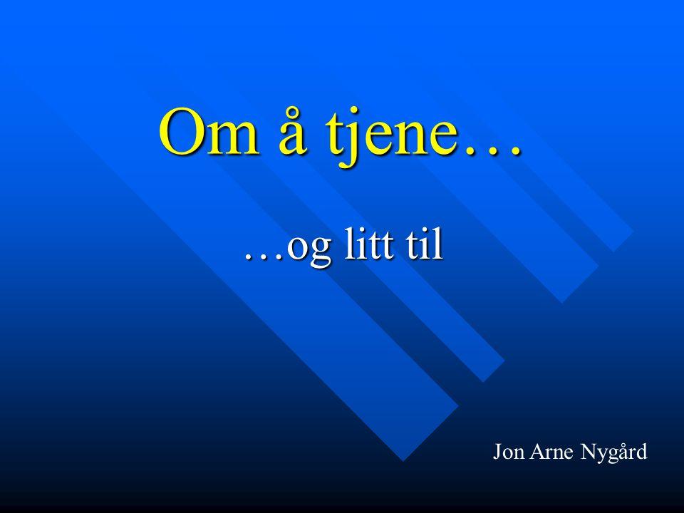 Om å tjene… …og litt til Jon Arne Nygård