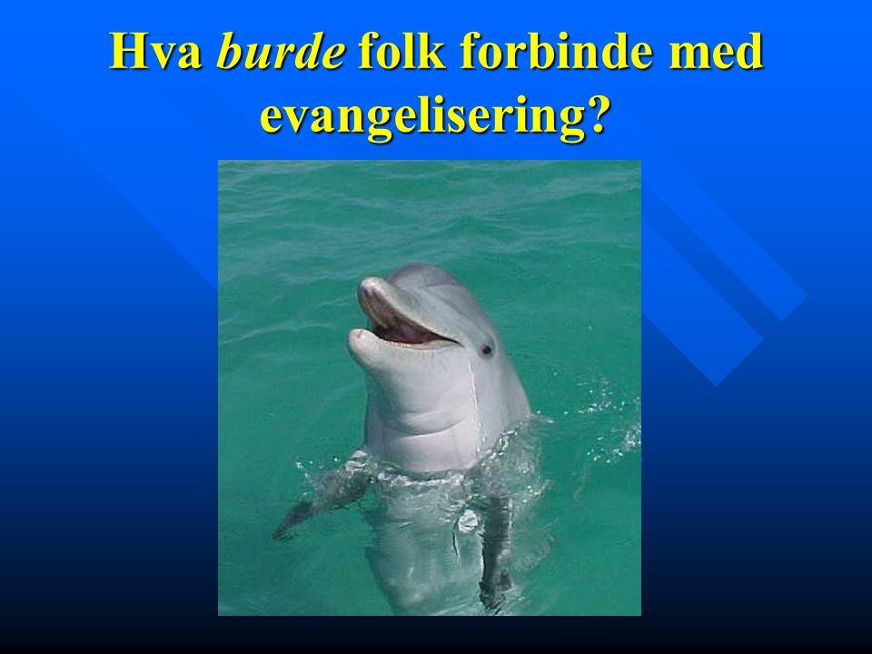 Hva burde folk forbinde med evangelisering?