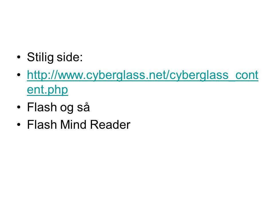 •Stilig side: •http://www.cyberglass.net/cyberglass_cont ent.phphttp://www.cyberglass.net/cyberglass_cont ent.php •Flash og så •Flash Mind Reader