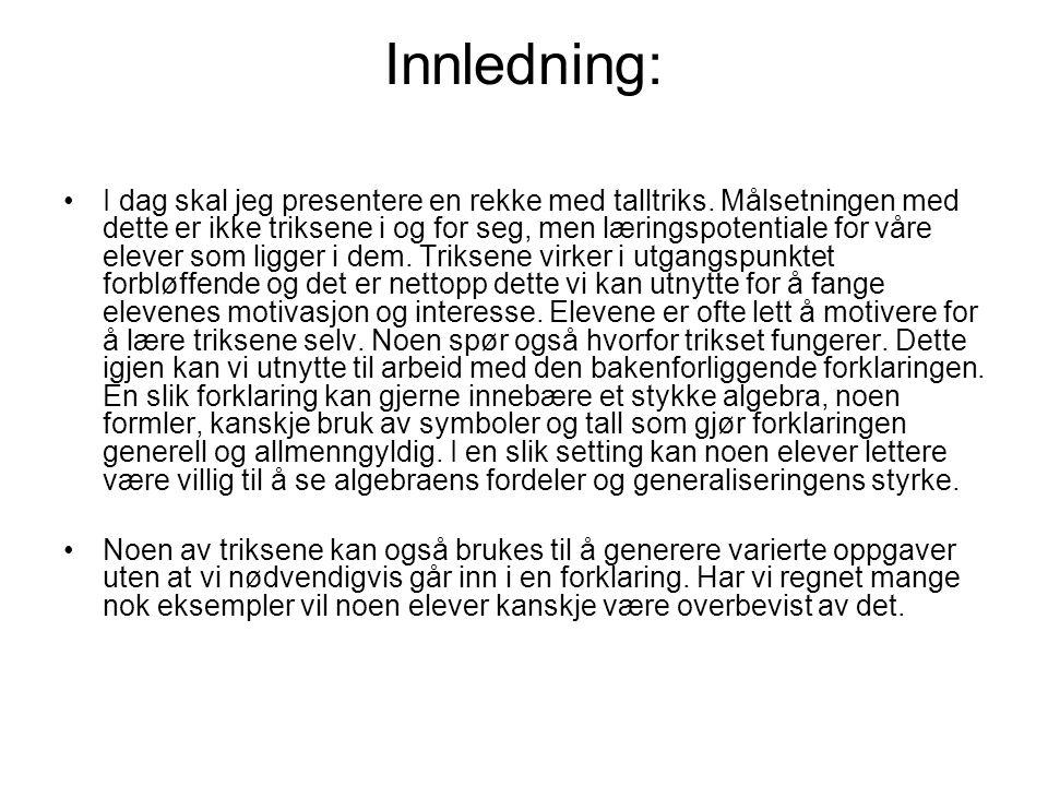 9.) Hurtigregningstriks •Se boka: •Eksperimentering med matematikk 2 •Caspar Forlag Landås