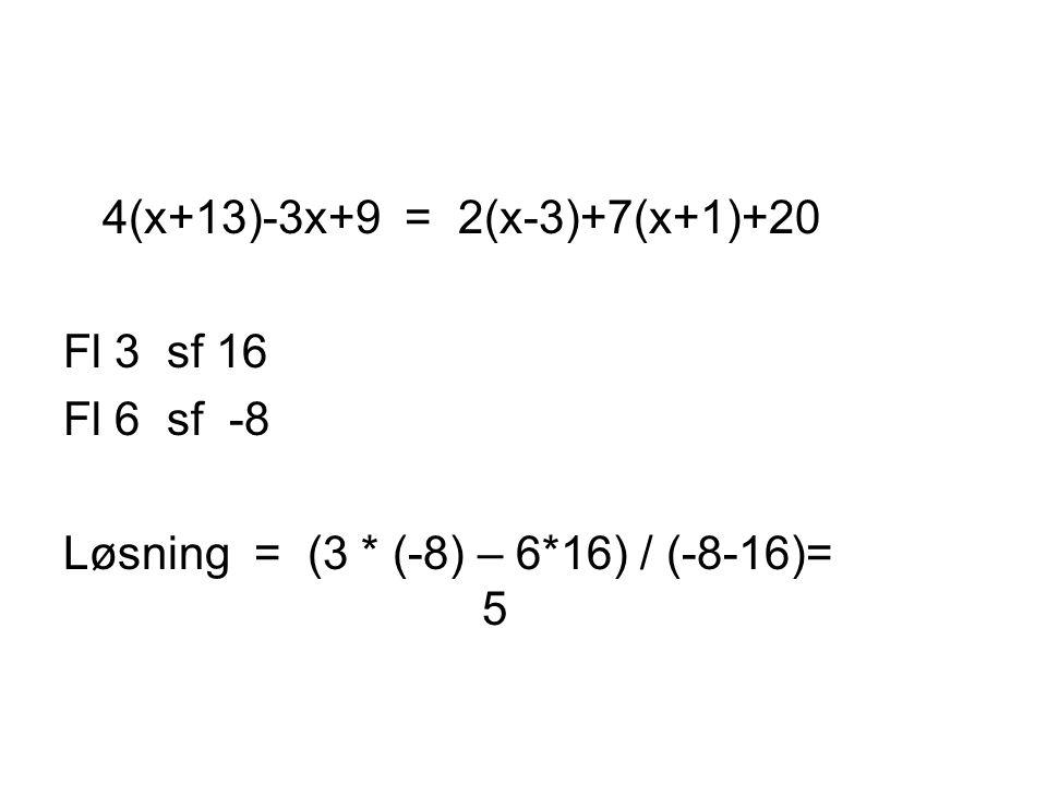 4(x+13)-3x+9 = 2(x-3)+7(x+1)+20 Fl 3 sf 16 Fl 6 sf -8 Løsning = (3 * (-8) – 6*16) / (-8-16)= 5