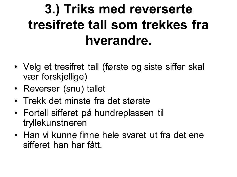 3.) Triks med reverserte tresifrete tall som trekkes fra hverandre. •Velg et tresifret tall (første og siste siffer skal vær forskjellige) •Reverser (