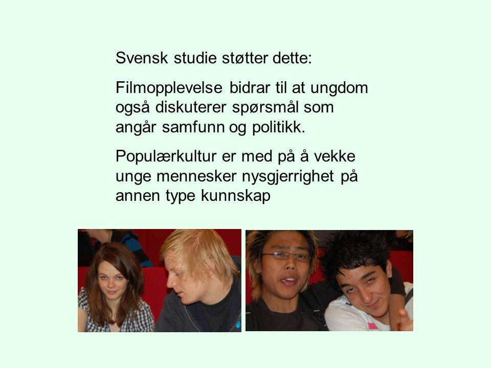Svensk studie støtter dette: Filmopplevelse bidrar til at ungdom også diskuterer spørsmål som angår samfunn og politikk. Populærkultur er med på å vek