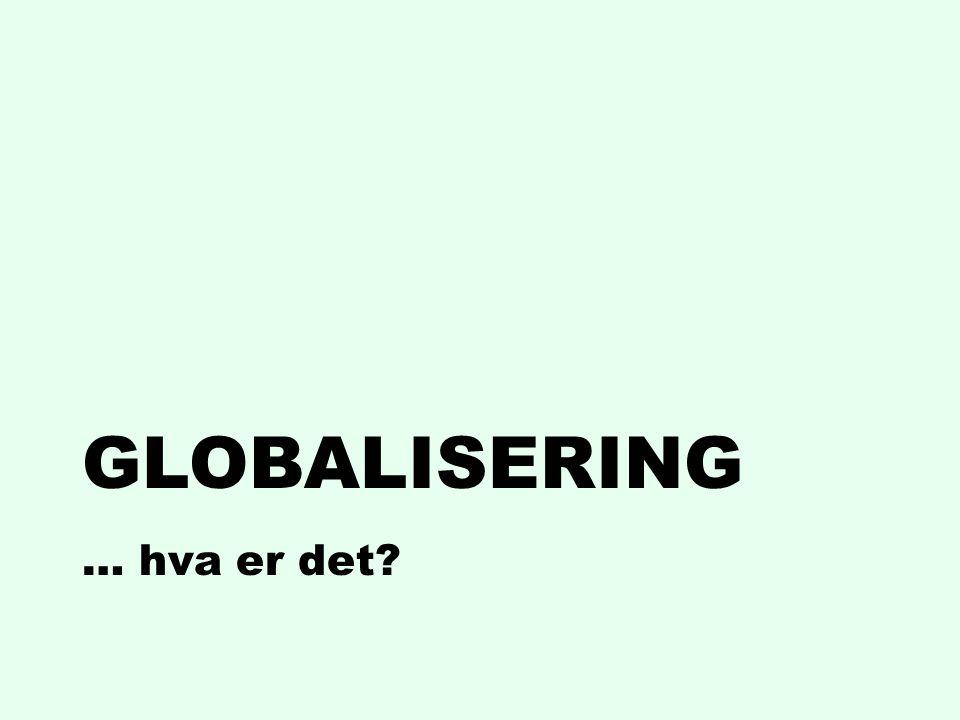 GLOBALISERING … hva er det?