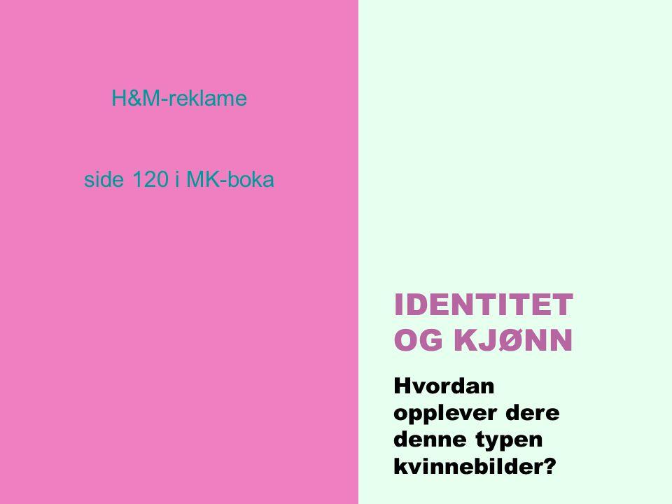 IDENTITET OG KJØNN Hvordan opplever dere denne typen kvinnebilder? H&M-reklame side 120 i MK-boka